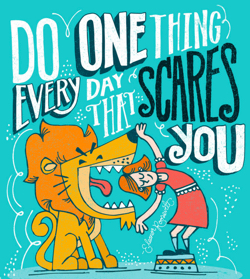 Do One Thing Every Day That Scares You - by - Eleanor Roosevelt